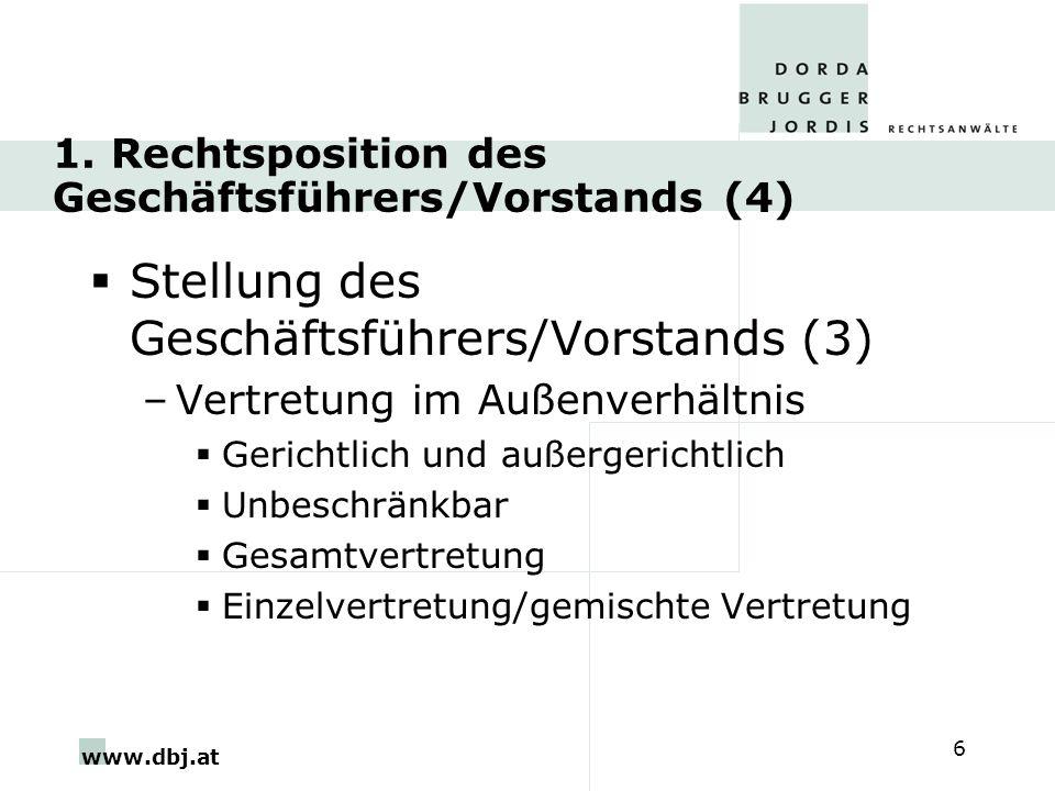 www.dbj.at 6 1. Rechtsposition des Geschäftsführers/Vorstands (4) Stellung des Geschäftsführers/Vorstands (3) –Vertretung im Außenverhältnis Gerichtli