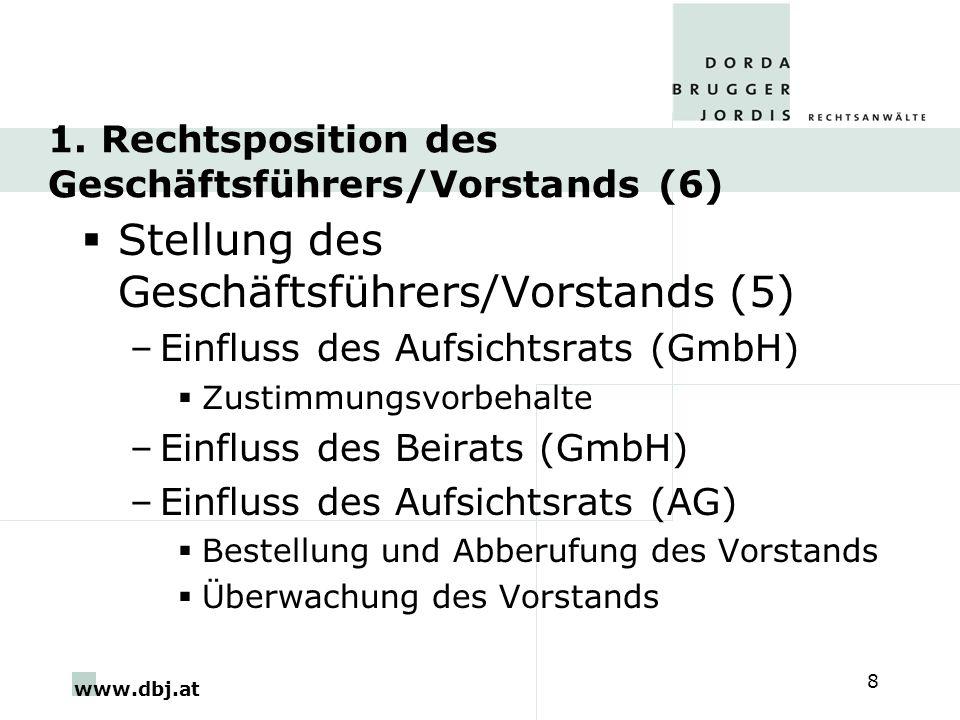www.dbj.at 8 1. Rechtsposition des Geschäftsführers/Vorstands (6) Stellung des Geschäftsführers/Vorstands (5) –Einfluss des Aufsichtsrats (GmbH) Zusti