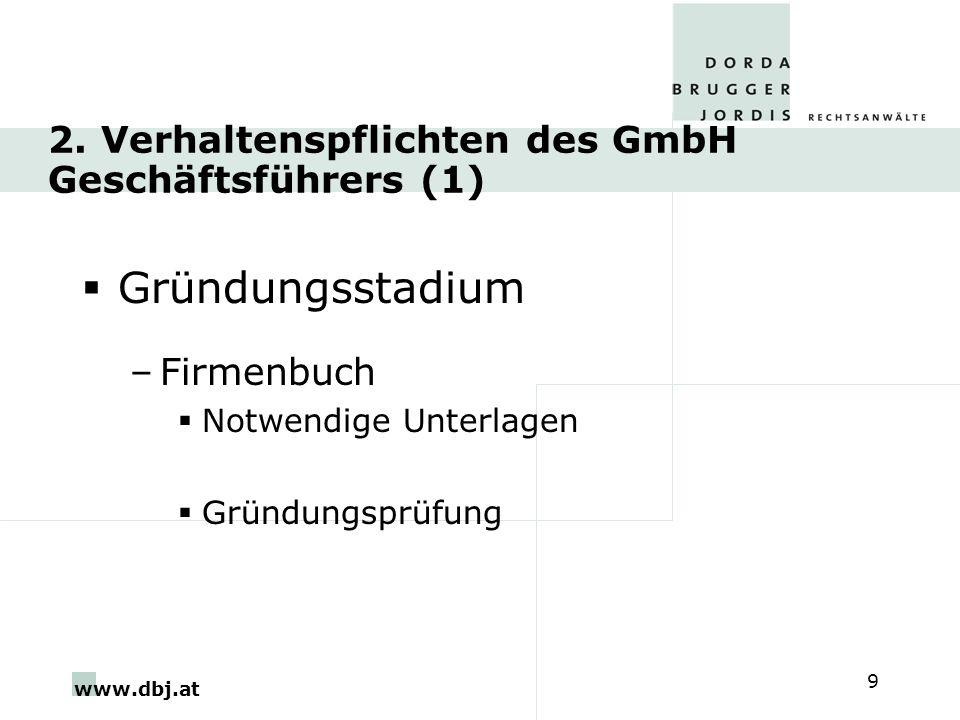 www.dbj.at 9 2. Verhaltenspflichten des GmbH Geschäftsführers (1) Gründungsstadium –Firmenbuch Notwendige Unterlagen Gründungsprüfung