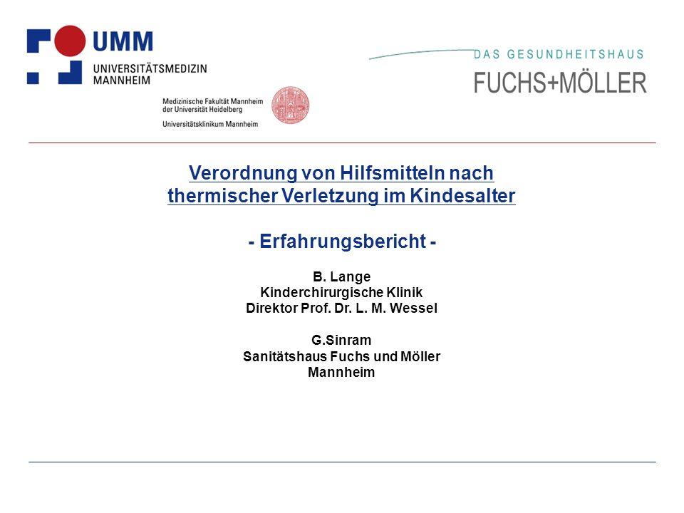 Name I Folie 1 I Datum -Erfahrungsbericht- Universitätsmedizin Mannheim Klinik für Kinderchirurgie Schwerstbrandverletztenzentum für Kinder Sanitätshaus Fuchs und Möller Mannheim Orthopädietechnik