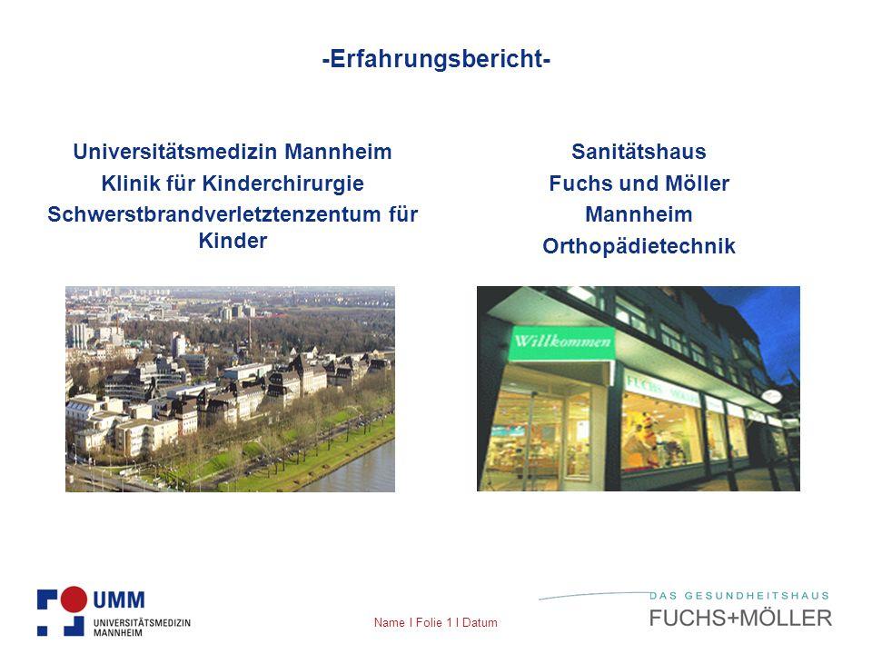 Name I Folie 1 I Datum -Erfahrungsbericht- Universitätsmedizin Mannheim Klinik für Kinderchirurgie Schwerstbrandverletztenzentum für Kinder Sanitätsha
