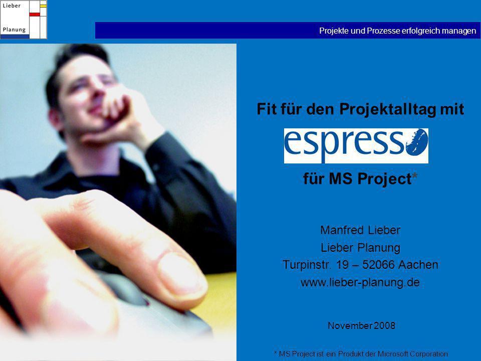 Projekte und Prozesse erfolgreich managen Fit für den Projektalltag mit für MS Project* Manfred Lieber Lieber Planung Turpinstr.