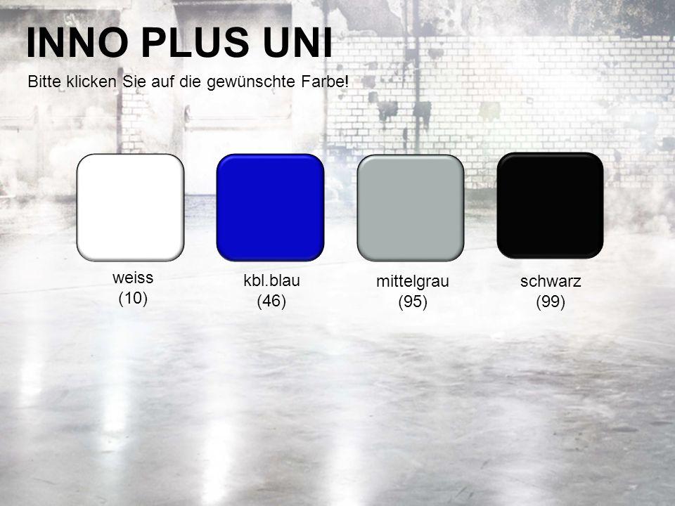 INNO PLUS UNI weiss (10) kbl.blau (46) mittelgrau (95) schwarz (99) Bitte klicken Sie auf die gewünschte Farbe!