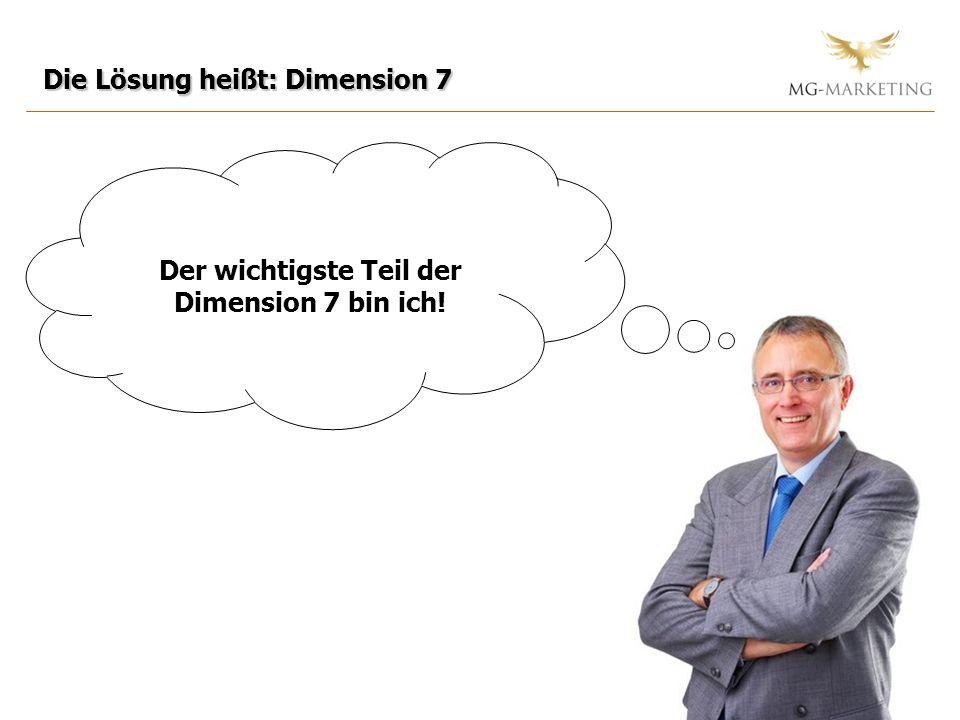 Der wichtigste Teil der Dimension 7 bin ich! Die Lösung heißt: Dimension 7