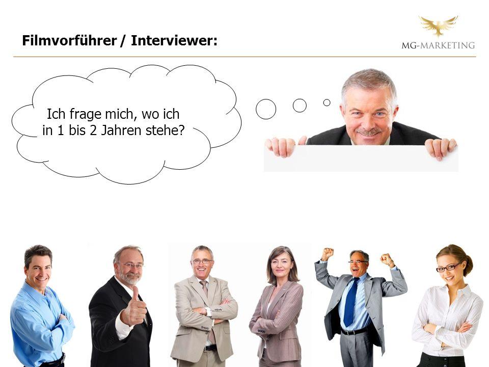 Filmvorführer / Interviewer: Ich frage mich, wo ich in 1 bis 2 Jahren stehe?