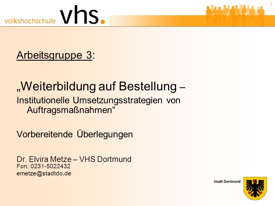 1 Arbeitsgruppe 3: Weiterbildung auf Bestellung – Institutionelle Umsetzungsstrategien von Auftragsmaßnahmen Vorbereitende Überlegungen Dr.