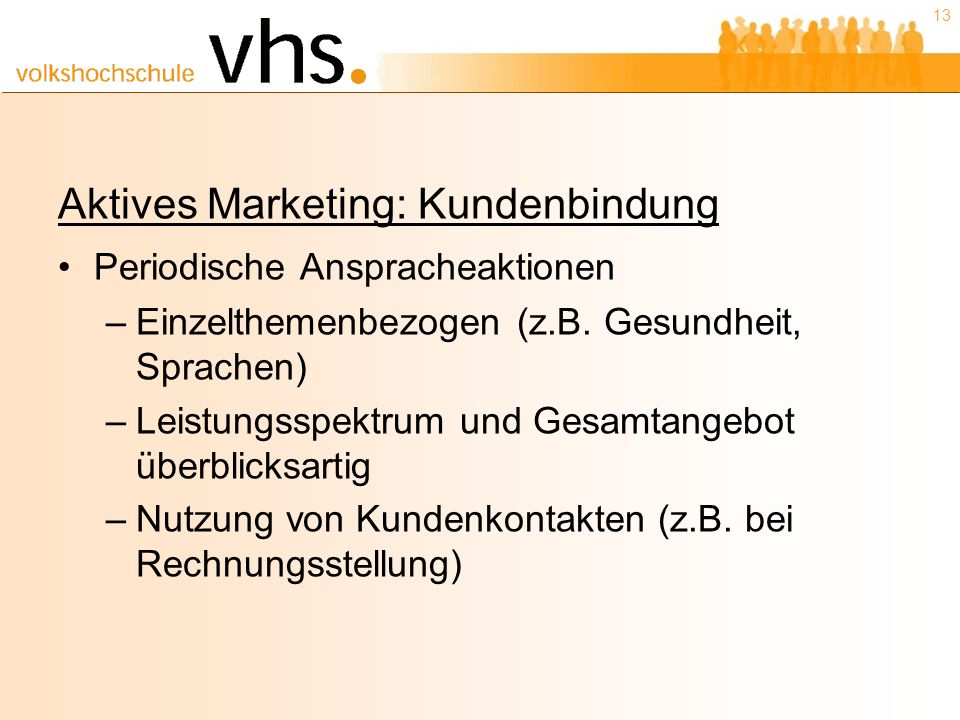 13 Aktives Marketing: Kundenbindung Periodische Anspracheaktionen –Einzelthemenbezogen (z.B.