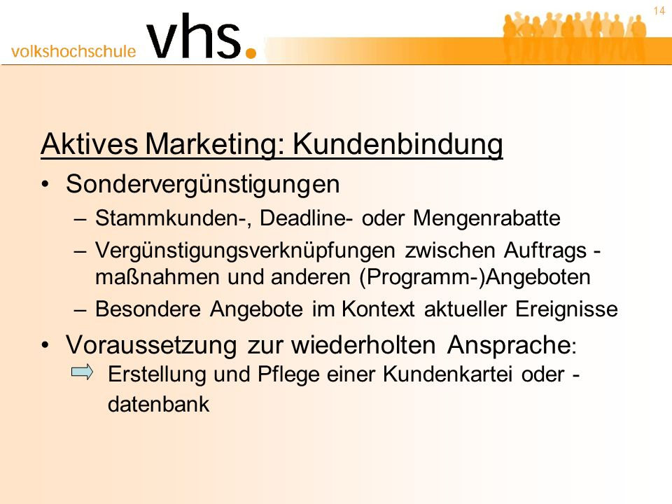 14 Aktives Marketing: Kundenbindung Sondervergünstigungen –Stammkunden-, Deadline- oder Mengenrabatte –Vergünstigungsverknüpfungen zwischen Auftrags -
