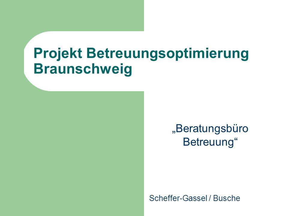 Projekt Betreuungsoptimierung Braunschweig Beratungsbüro Betreuung Scheffer-Gassel / Busche