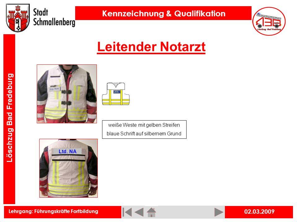 Lehrgang: Führungskräfte Fortbildung Kennzeichnung & Qualifikation Löschzug Bad Fredeburg Leitender Notarzt 02.03.2009 Ltd. NA weiße Weste mit gelben