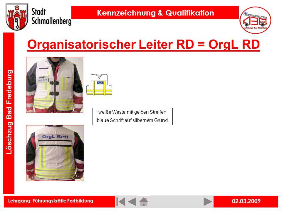 Lehrgang: Führungskräfte Fortbildung Kennzeichnung & Qualifikation Löschzug Bad Fredeburg Organisatorischer Leiter RD = OrgL RD 02.03.2009 weiße Weste
