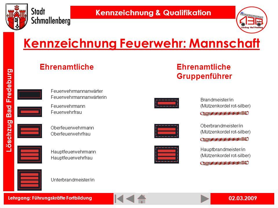 Lehrgang: Führungskräfte Fortbildung Kennzeichnung & Qualifikation Löschzug Bad Fredeburg 02.03.2009 Kennzeichnung Feuerwehr: Mannschaft Unterbrandmei