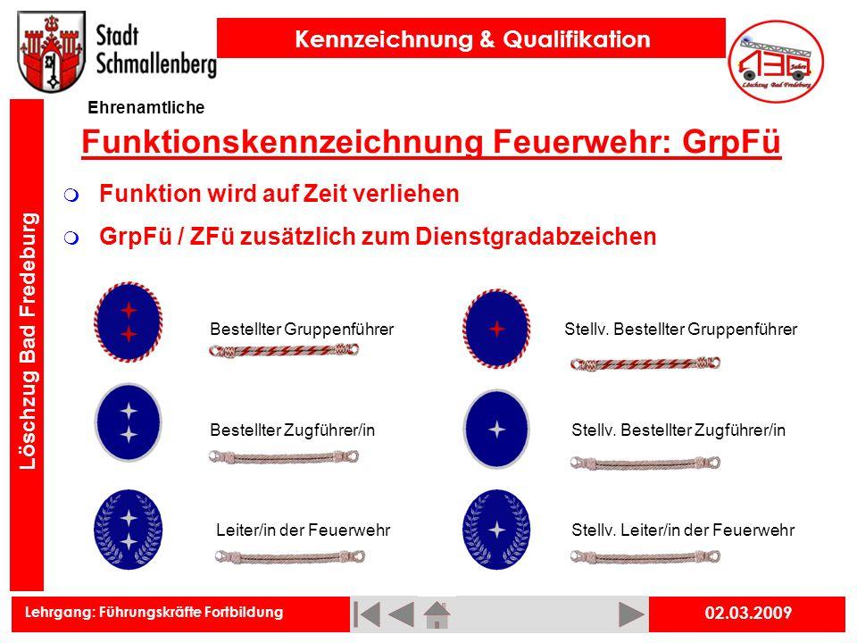 Lehrgang: Führungskräfte Fortbildung Kennzeichnung & Qualifikation Löschzug Bad Fredeburg 02.03.2009 Funktionskennzeichnung Feuerwehr: GrpFü Ehrenamtl