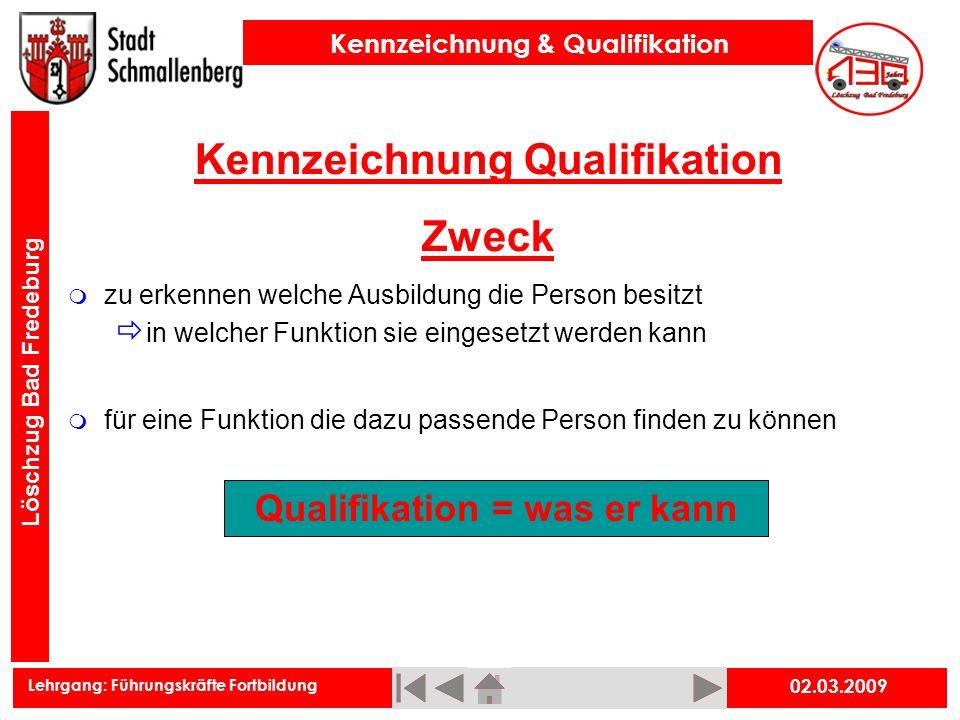 Lehrgang: Führungskräfte Fortbildung Kennzeichnung & Qualifikation Löschzug Bad Fredeburg 02.03.2009 Kennzeichnung Qualifikation Zweck zu erkennen wel