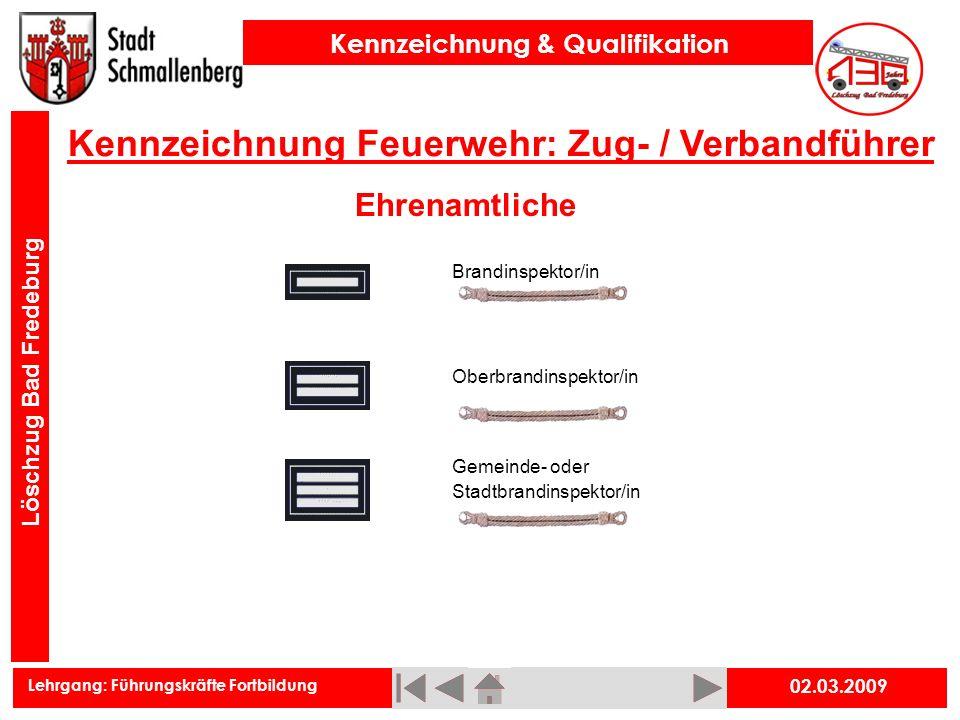 Lehrgang: Führungskräfte Fortbildung Kennzeichnung & Qualifikation Löschzug Bad Fredeburg 02.03.2009 Kennzeichnung Feuerwehr: Zug- / Verbandführer Ehr