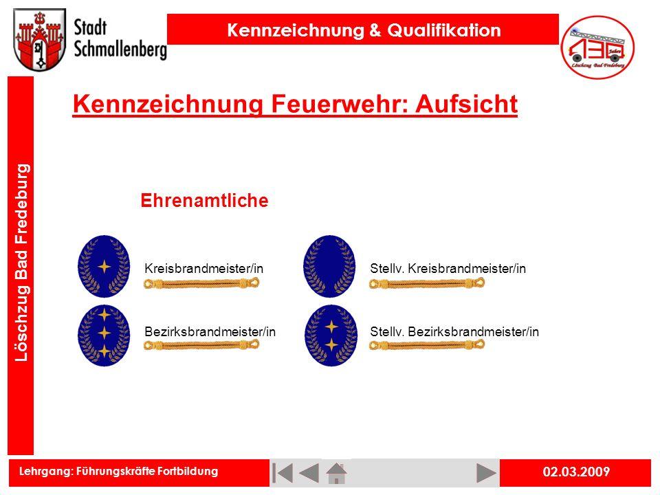 Lehrgang: Führungskräfte Fortbildung Kennzeichnung & Qualifikation Löschzug Bad Fredeburg 02.03.2009 Kennzeichnung Feuerwehr: Aufsicht Kreisbrandmeist