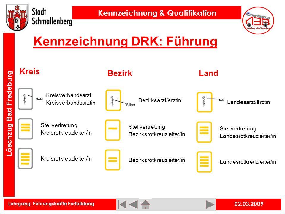 Lehrgang: Führungskräfte Fortbildung Kennzeichnung & Qualifikation Löschzug Bad Fredeburg 02.03.2009 Kennzeichnung DRK: Führung Kreis Land Stellvertre