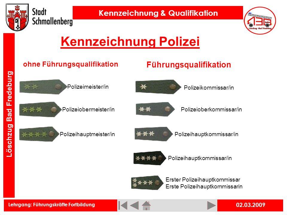 Lehrgang: Führungskräfte Fortbildung Kennzeichnung & Qualifikation Löschzug Bad Fredeburg 02.03.2009 Kennzeichnung Polizei ohne Führungsqualifikation