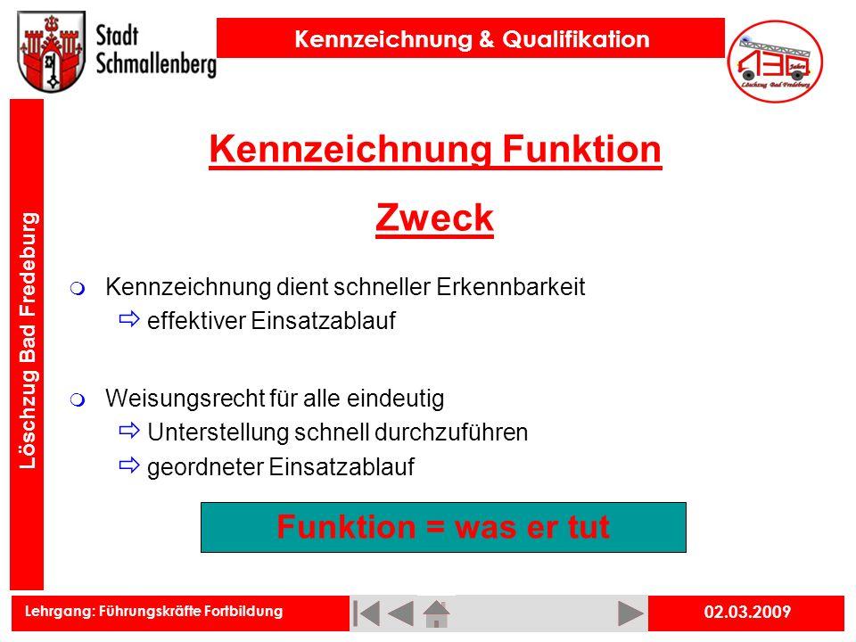 Lehrgang: Führungskräfte Fortbildung Kennzeichnung & Qualifikation Löschzug Bad Fredeburg 02.03.2009 Kennzeichnung Funktion Zweck Kennzeichnung dient