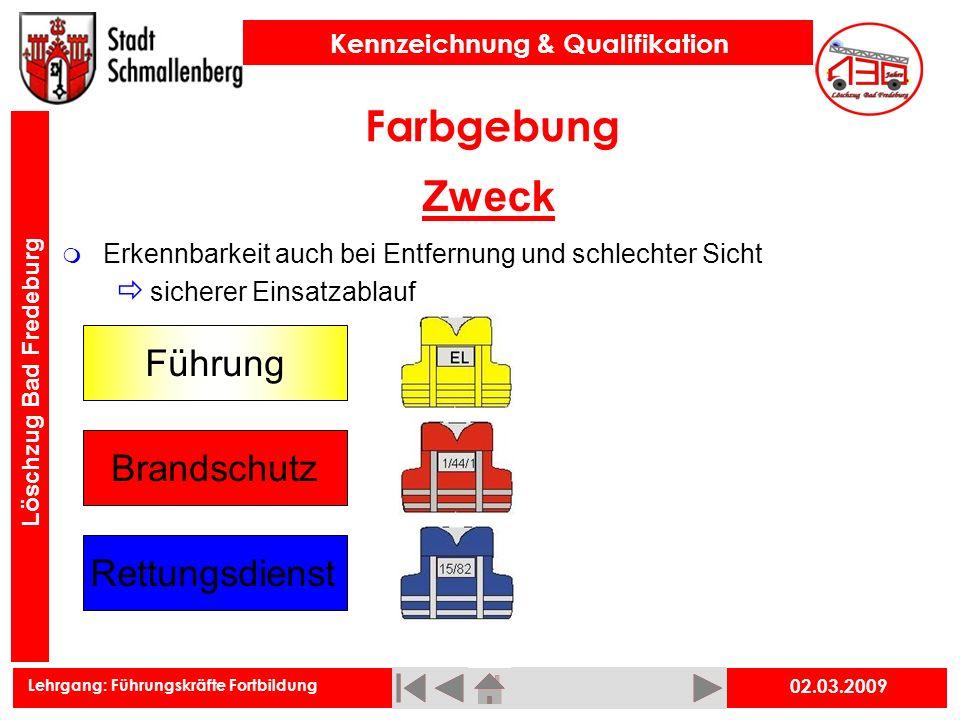 Lehrgang: Führungskräfte Fortbildung Kennzeichnung & Qualifikation Löschzug Bad Fredeburg Farbgebung Zweck 02.03.2009 Erkennbarkeit auch bei Entfernun