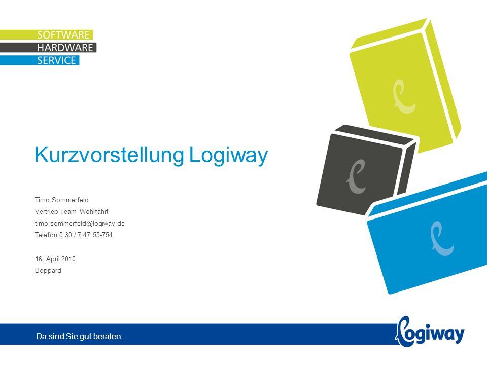Da sind Sie gut beraten. Kurzvorstellung Logiway Timo Sommerfeld Vertrieb Team Wohlfahrt timo.sommerfeld@logiway.de Telefon 0 30 / 7 47 55-754 16. Apr