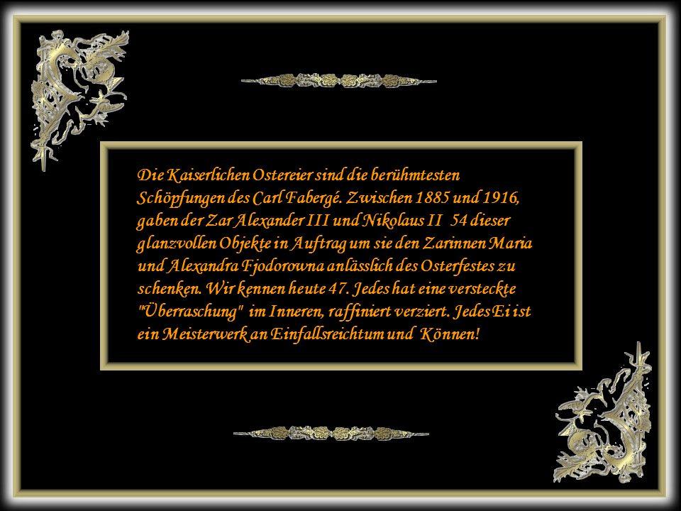 12 Les œufs de Pâques impériaux sont les réalisations les plus célèbres de Carl Fabergé. Entre 1885 et 1916, les tsars Alexandre III et Nicolas II com