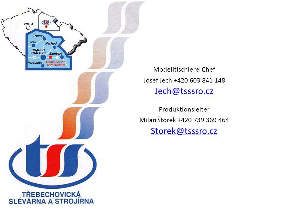 Modelltischlerei Chef Josef Jech +420 603 841 148 Jech@tsssro.cz Produktionsleiter Milan Štorek +420 739 369 464 Storek@tsssro.cz Jech@tsssro.cz Storek@tsssro.cz