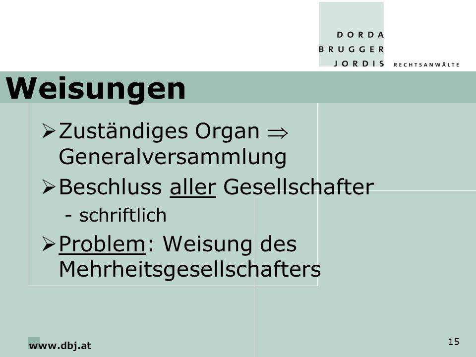 www.dbj.at 15 Weisungen Zuständiges Organ Generalversammlung Beschluss aller Gesellschafter -schriftlich Problem: Weisung des Mehrheitsgesellschafters