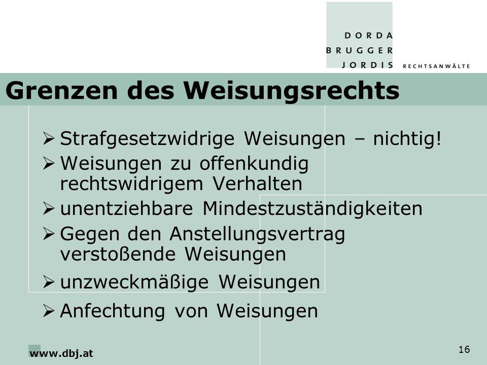 www.dbj.at 16 Grenzen des Weisungsrechts Strafgesetzwidrige Weisungen – nichtig! Weisungen zu offenkundig rechtswidrigem Verhalten unentziehbare Minde