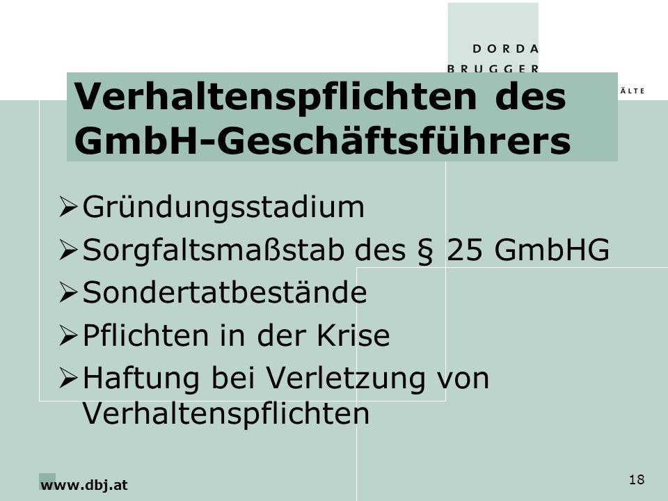 www.dbj.at 18 Verhaltenspflichten des GmbH-Geschäftsführers Gründungsstadium Sorgfaltsmaßstab des § 25 GmbHG Sondertatbestände Pflichten in der Krise Haftung bei Verletzung von Verhaltenspflichten