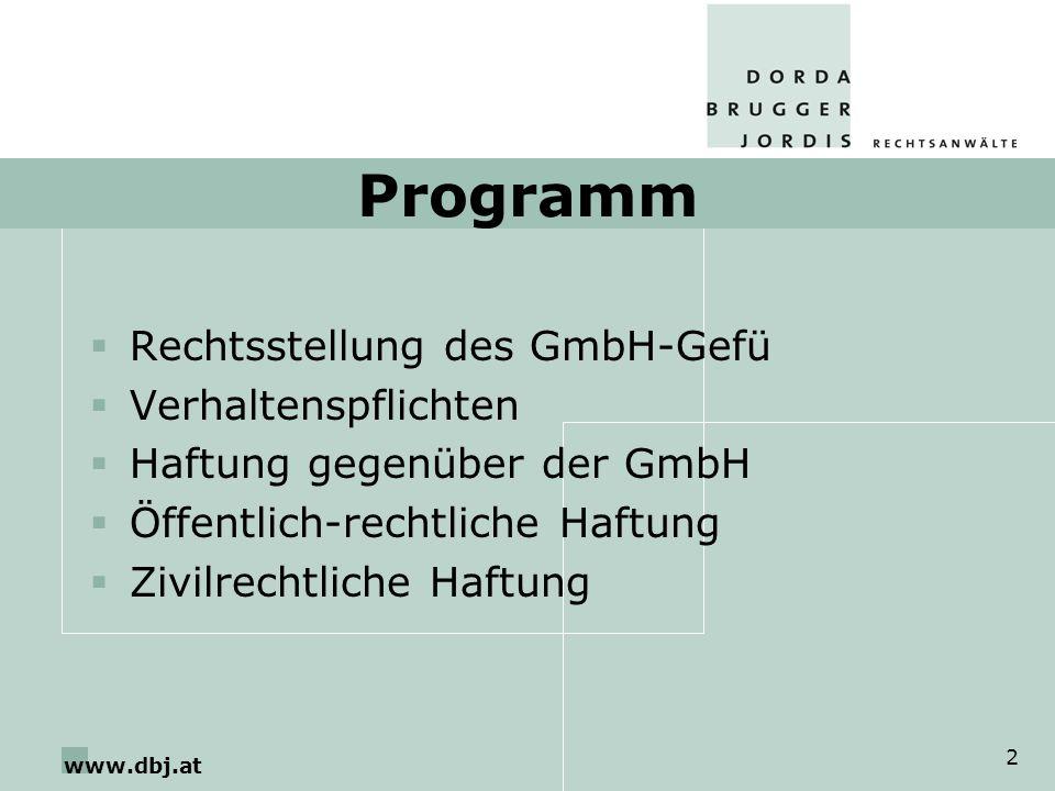 www.dbj.at 2 Programm Rechtsstellung des GmbH-Gefü Verhaltenspflichten Haftung gegenüber der GmbH Öffentlich-rechtliche Haftung Zivilrechtliche Haftun