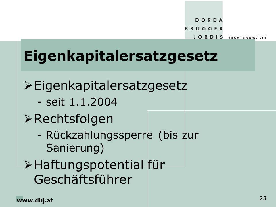 www.dbj.at 23 Eigenkapitalersatzgesetz -seit 1.1.2004 Rechtsfolgen -Rückzahlungssperre (bis zur Sanierung) Haftungspotential für Geschäftsführer