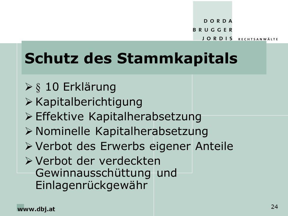 www.dbj.at 24 Schutz des Stammkapitals § 10 Erklärung Kapitalberichtigung Effektive Kapitalherabsetzung Nominelle Kapitalherabsetzung Verbot des Erwer