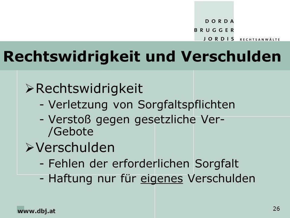 www.dbj.at 26 Rechtswidrigkeit und Verschulden Rechtswidrigkeit -Verletzung von Sorgfaltspflichten -Verstoß gegen gesetzliche Ver- /Gebote Verschulden