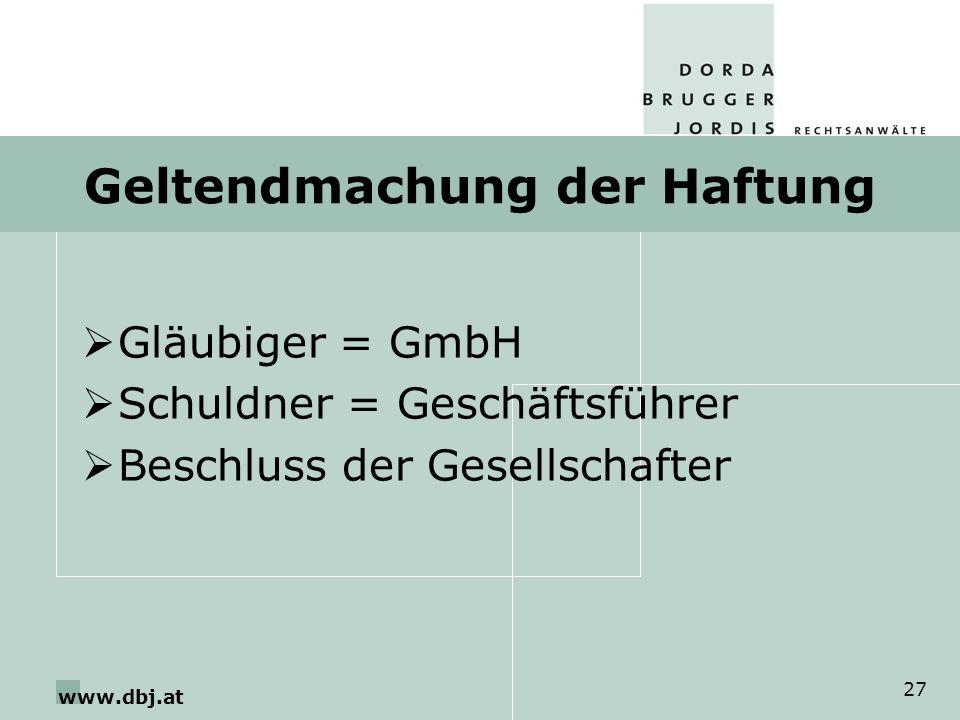 www.dbj.at 27 Geltendmachung der Haftung Gläubiger = GmbH Schuldner = Geschäftsführer Beschluss der Gesellschafter