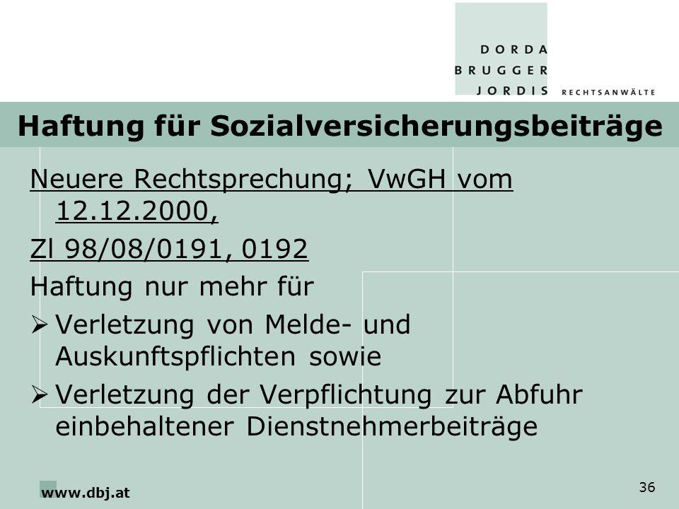www.dbj.at 36 Haftung für Sozialversicherungsbeiträge Neuere Rechtsprechung; VwGH vom 12.12.2000, Zl 98/08/0191, 0192 Haftung nur mehr für Verletzung