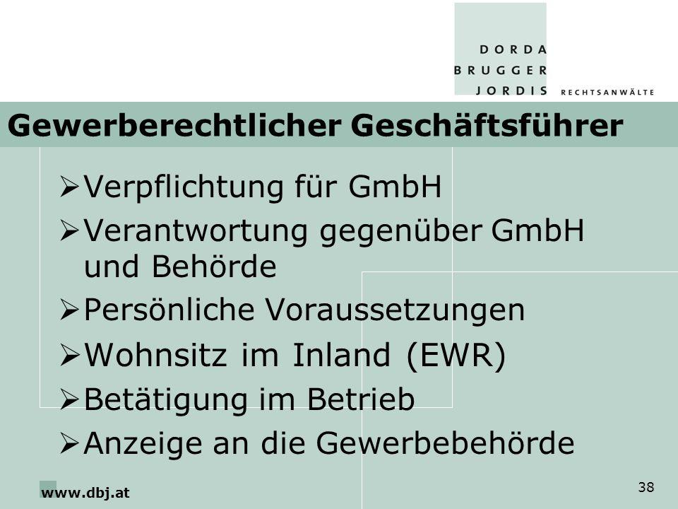 www.dbj.at 38 Gewerberechtlicher Geschäftsführer Verpflichtung für GmbH Verantwortung gegenüber GmbH und Behörde Persönliche Voraussetzungen Wohnsitz im Inland (EWR) Betätigung im Betrieb Anzeige an die Gewerbebehörde