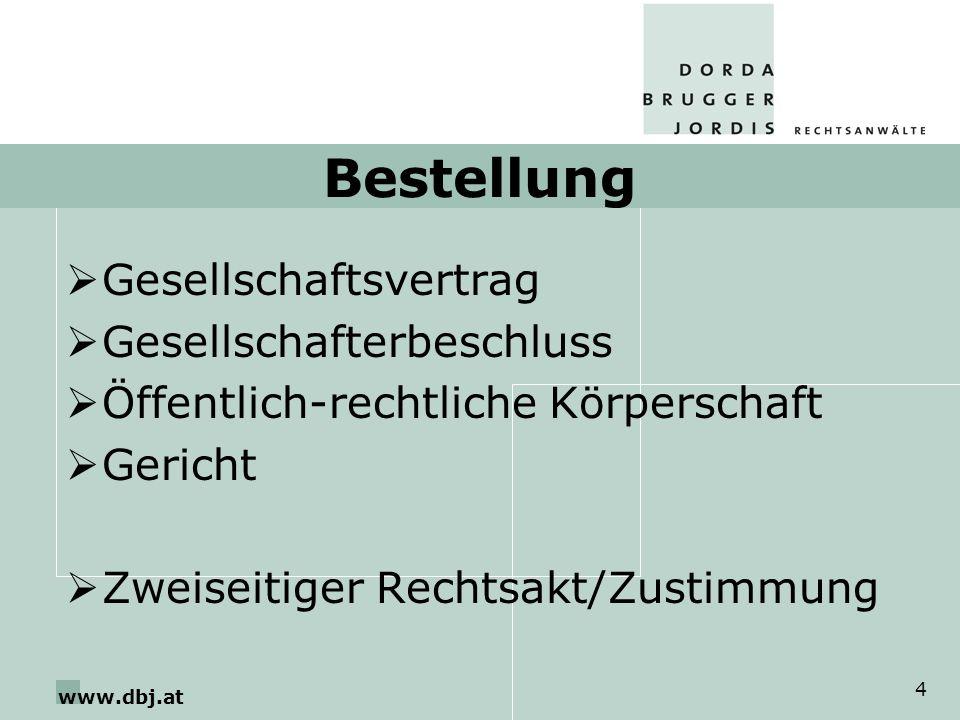 www.dbj.at 4 Bestellung Gesellschaftsvertrag Gesellschafterbeschluss Öffentlich-rechtliche Körperschaft Gericht Zweiseitiger Rechtsakt/Zustimmung