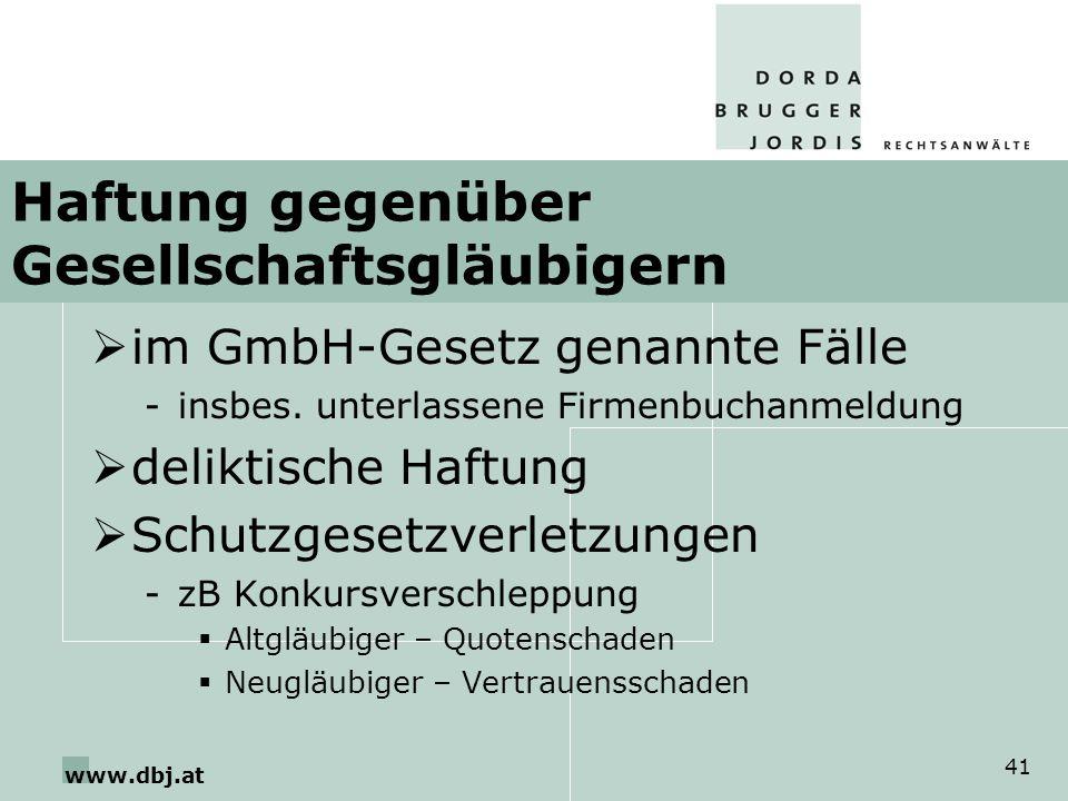 www.dbj.at 41 Haftung gegenüber Gesellschaftsgläubigern im GmbH-Gesetz genannte Fälle -insbes. unterlassene Firmenbuchanmeldung deliktische Haftung Sc