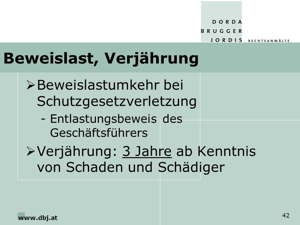 www.dbj.at 42 Beweislast, Verjährung Beweislastumkehr bei Schutzgesetzverletzung -Entlastungsbeweis des Geschäftsführers Verjährung: 3 Jahre ab Kenntn
