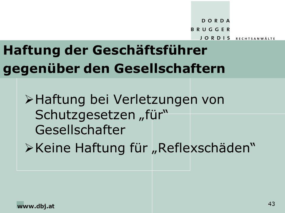 www.dbj.at 43 Haftung der Geschäftsführer gegenüber den Gesellschaftern Haftung bei Verletzungen von Schutzgesetzen für Gesellschafter Keine Haftung für Reflexschäden