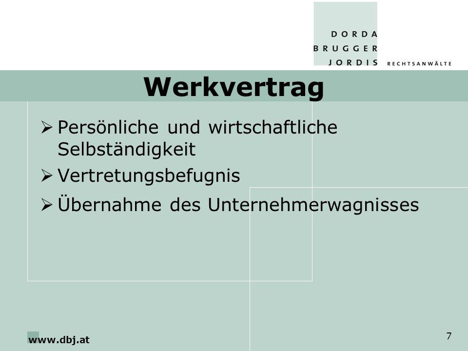 www.dbj.at 7 Werkvertrag Persönliche und wirtschaftliche Selbständigkeit Vertretungsbefugnis Übernahme des Unternehmerwagnisses