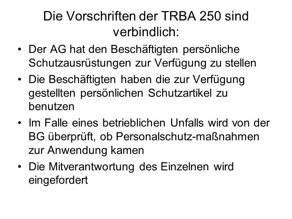 Die Vorschriften der TRBA 250 sind verbindlich: Der AG hat den Beschäftigten persönliche Schutzausrüstungen zur Verfügung zu stellen Die Beschäftigten