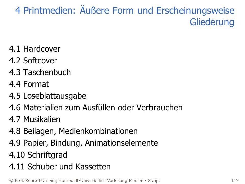 © Prof. Konrad Umlauf, Humboldt-Univ. Berlin: Vorlesung Medien - Skript 1/24 4 Printmedien: Äußere Form und Erscheinungsweise Gliederung 4.1 Hardcover