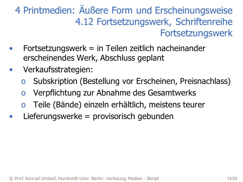 © Prof. Konrad Umlauf, Humboldt-Univ. Berlin: Vorlesung Medien - Skript 14/24 4 Printmedien: Äußere Form und Erscheinungsweise 4.12 Fortsetzungswerk,