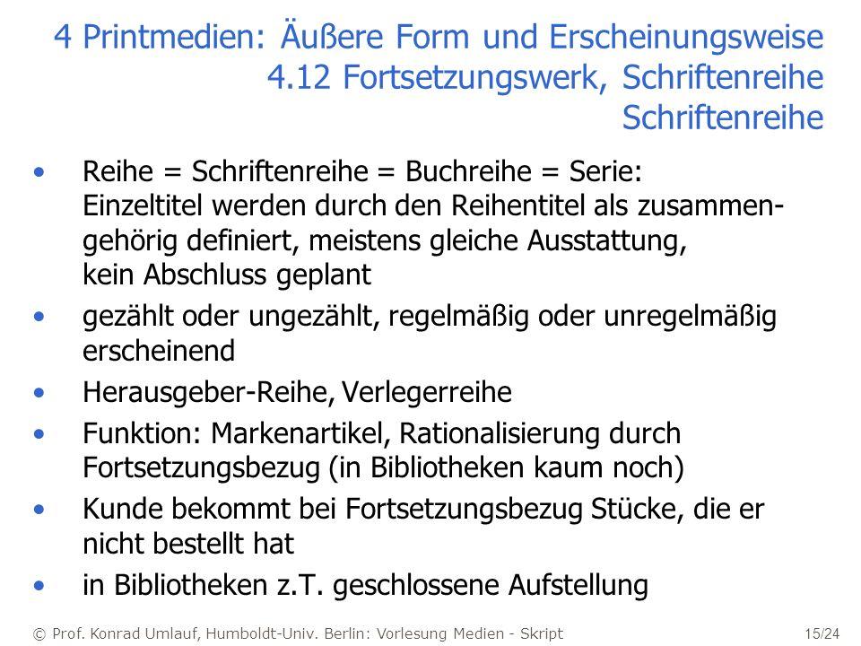 © Prof. Konrad Umlauf, Humboldt-Univ. Berlin: Vorlesung Medien - Skript 15/24 4 Printmedien: Äußere Form und Erscheinungsweise 4.12 Fortsetzungswerk,