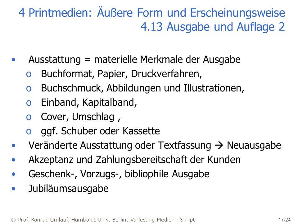 © Prof. Konrad Umlauf, Humboldt-Univ. Berlin: Vorlesung Medien - Skript 17/24 4 Printmedien: Äußere Form und Erscheinungsweise 4.13 Ausgabe und Auflag