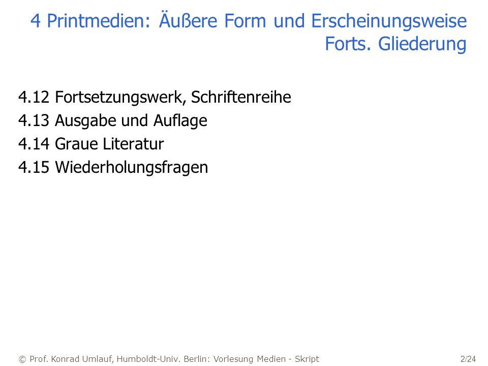 © Prof. Konrad Umlauf, Humboldt-Univ. Berlin: Vorlesung Medien - Skript 2/24 4 Printmedien: Äußere Form und Erscheinungsweise Forts. Gliederung 4.12 F