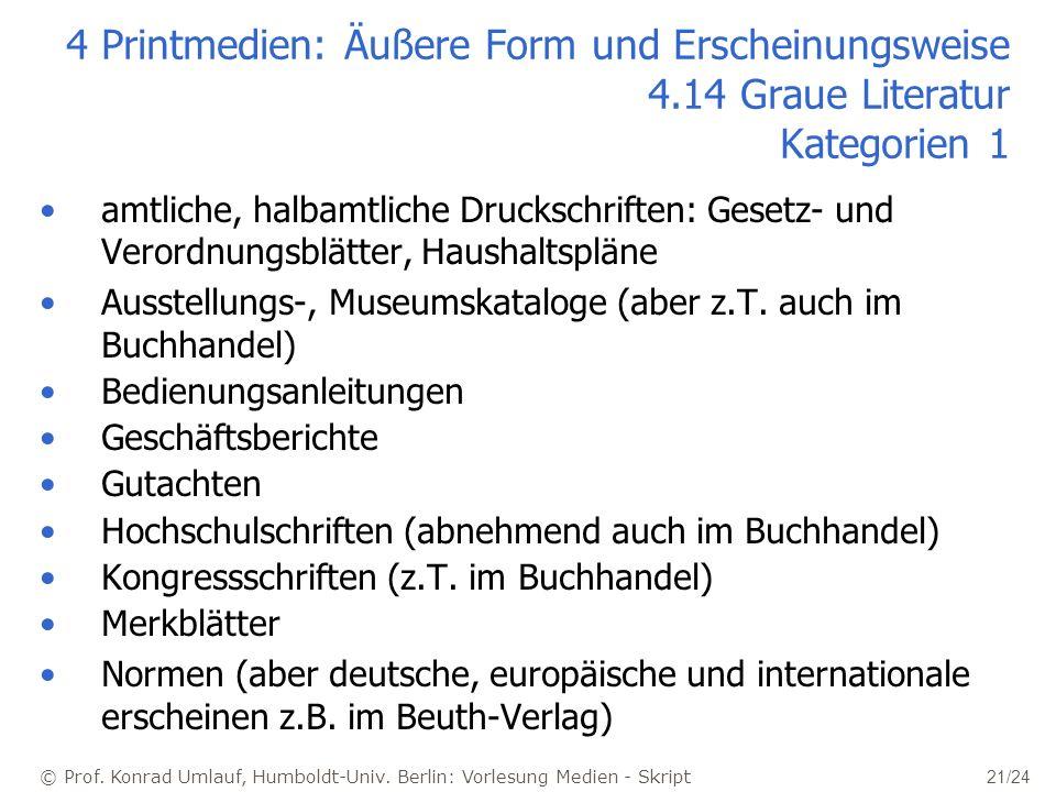 © Prof. Konrad Umlauf, Humboldt-Univ. Berlin: Vorlesung Medien - Skript 21/24 4 Printmedien: Äußere Form und Erscheinungsweise 4.14 Graue Literatur Ka