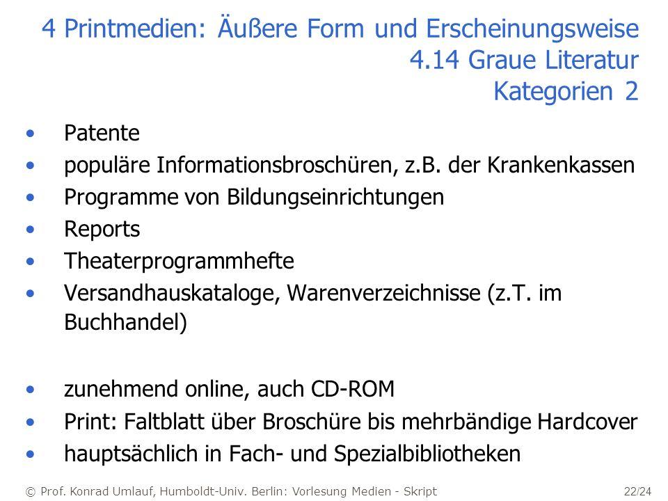 © Prof. Konrad Umlauf, Humboldt-Univ. Berlin: Vorlesung Medien - Skript 22/24 4 Printmedien: Äußere Form und Erscheinungsweise 4.14 Graue Literatur Ka